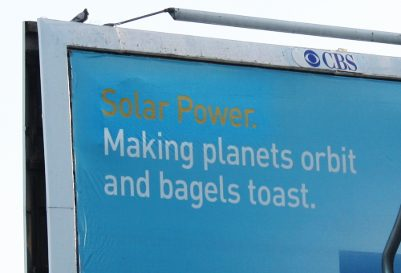 [PGE billboard: Solar Power: Making planets orbit and bagels toast]